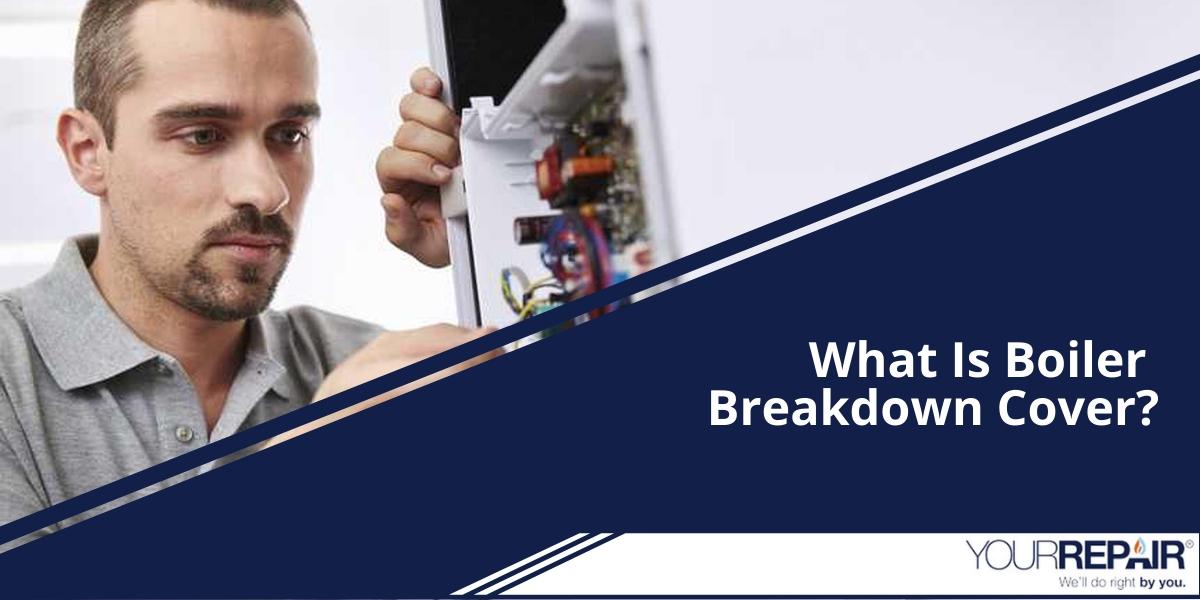 What Is Boiler Breakdown Cover?