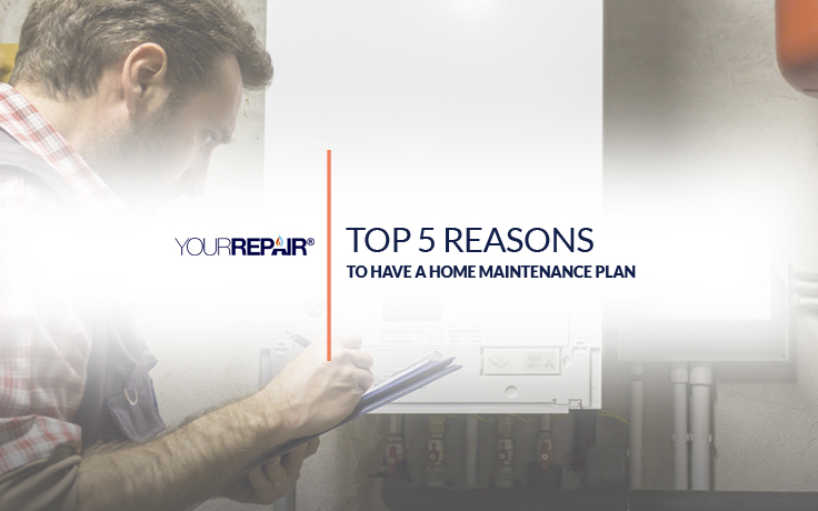Top 5 Reasons To Have A Home Maintenance Plan